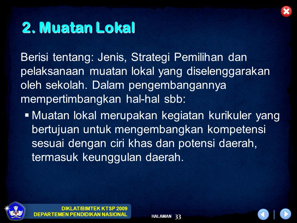 DIKLAT/BIMTEK KTSP 2009 DEPARTEMEN PENDIDIKAN NASIONAL HALAMAN 33 2. Muatan Lokal 2. Muatan Lokal Berisi tentang: Jenis, Strategi Pemilihan dan pelaks
