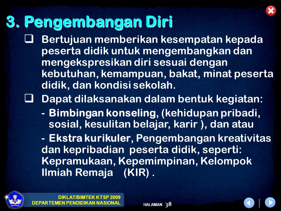 DIKLAT/BIMTEK KTSP 2009 DEPARTEMEN PENDIDIKAN NASIONAL HALAMAN 38 3. Pengembangan Diri 3. Pengembangan Diri  Bertujuan memberikan kesempatan kepada p