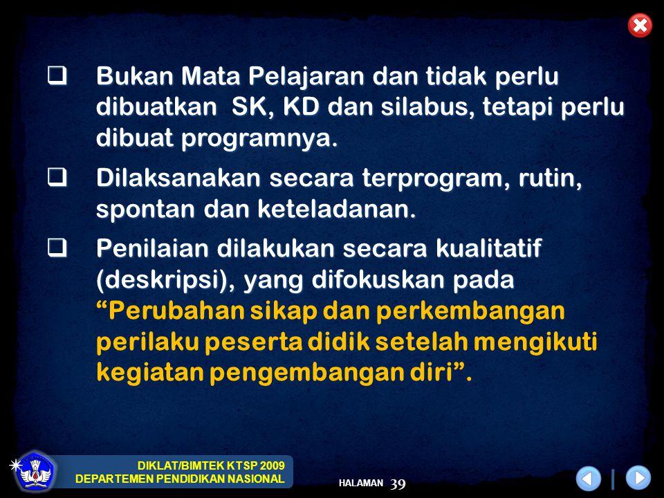 DIKLAT/BIMTEK KTSP 2009 DEPARTEMEN PENDIDIKAN NASIONAL HALAMAN 39  Bukan Mata Pelajaran dan tidak perlu dibuatkan SK, KD dan silabus, tetapi perlu di