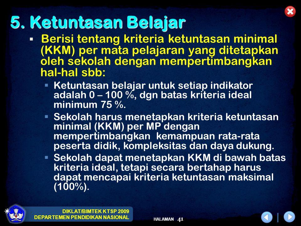 DIKLAT/BIMTEK KTSP 2009 DEPARTEMEN PENDIDIKAN NASIONAL HALAMAN 41 5. Ketuntasan Belajar  Berisi tentang kriteria ketuntasan minimal (KKM) per mata pe