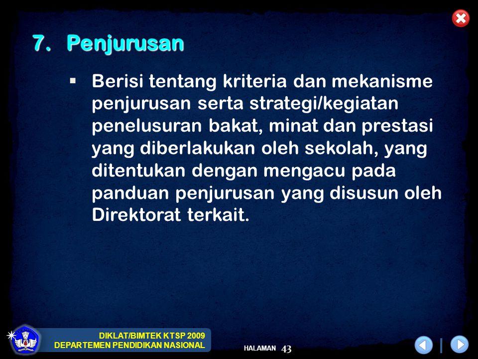 DIKLAT/BIMTEK KTSP 2009 DEPARTEMEN PENDIDIKAN NASIONAL HALAMAN 43 7. Penjurusan 7. Penjurusan  Berisi tentang kriteria dan mekanisme penjurusan serta