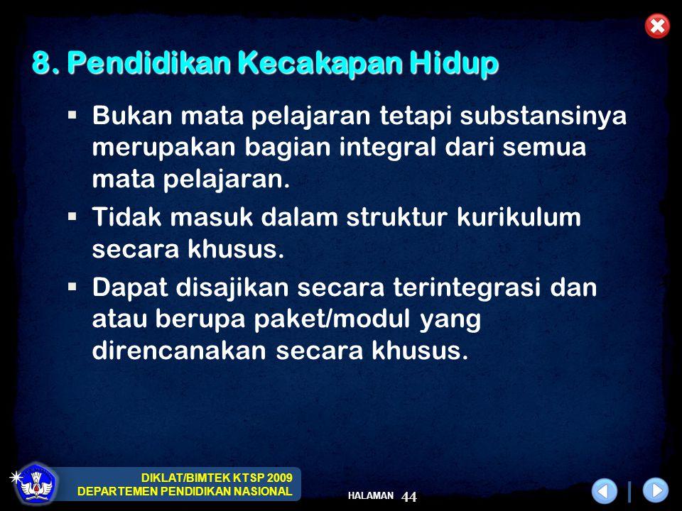 DIKLAT/BIMTEK KTSP 2009 DEPARTEMEN PENDIDIKAN NASIONAL HALAMAN 44 8. Pendidikan Kecakapan Hidup  Bukan mata pelajaran tetapi substansinya merupakan b
