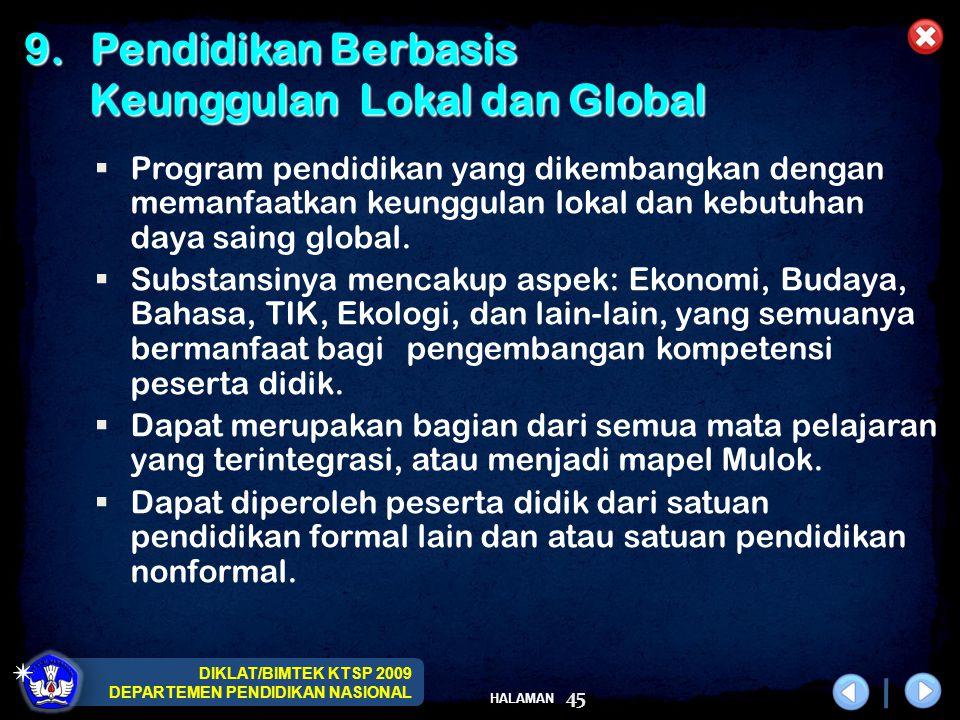 DIKLAT/BIMTEK KTSP 2009 DEPARTEMEN PENDIDIKAN NASIONAL HALAMAN 45 9.Pendidikan Berbasis Keunggulan Lokal dan Global Keunggulan Lokal dan Global  Prog