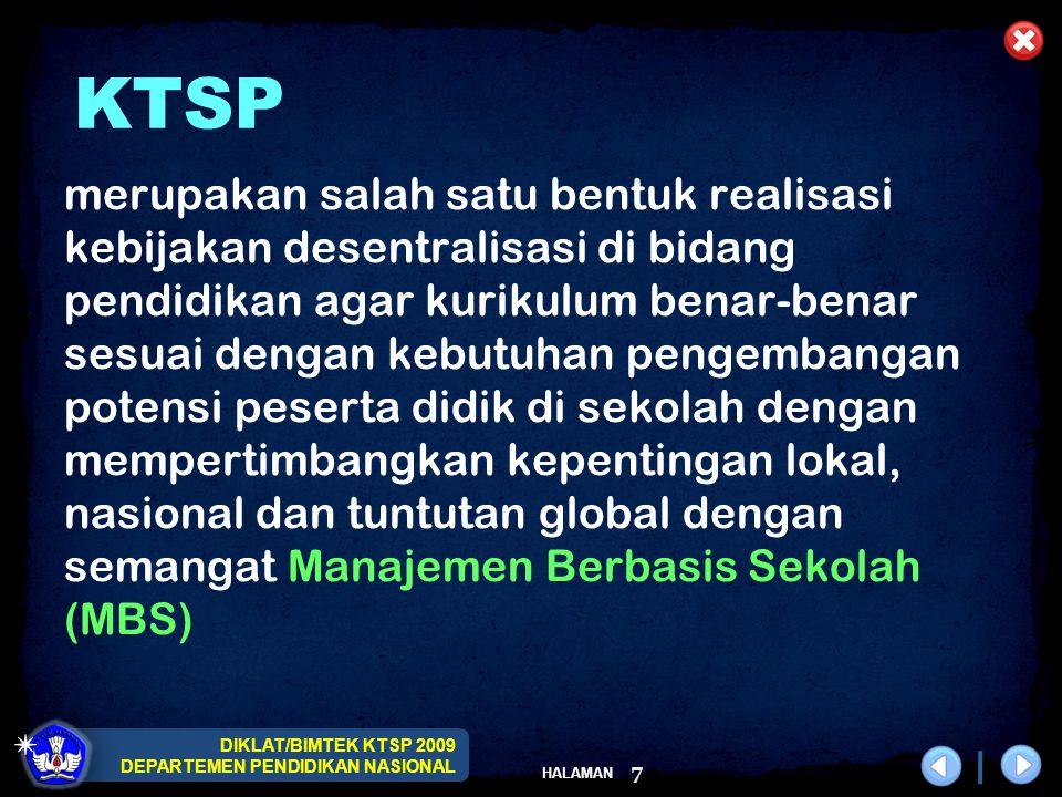 DIKLAT/BIMTEK KTSP 2009 DEPARTEMEN PENDIDIKAN NASIONAL HALAMAN 8 SEMANGAT MBS MBS sebagai bentuk otonomi sekolah memotivasi guru untuk mengubah paradigma sebagai curriculum user menjadi curriculum developer .