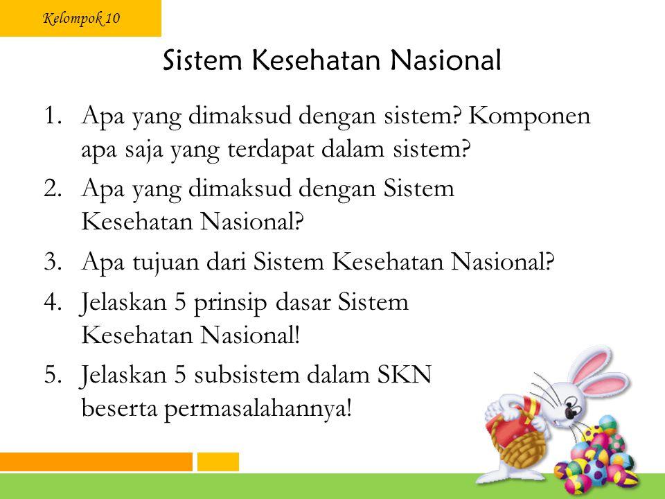 Kelompok 10 Sistem Kesehatan Nasional 1.Apa yang dimaksud dengan sistem? Komponen apa saja yang terdapat dalam sistem? 2.Apa yang dimaksud dengan Sist