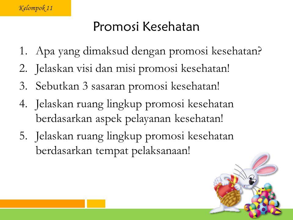 Kelompok 11 Promosi Kesehatan 1.Apa yang dimaksud dengan promosi kesehatan.