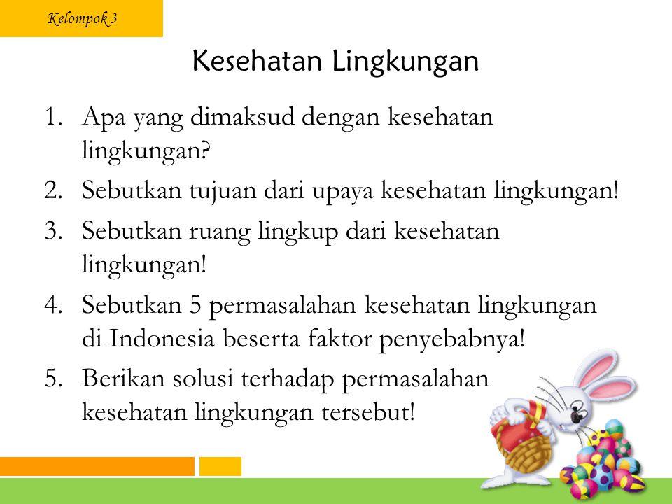 Kelompok 3 Kesehatan Lingkungan 1.Apa yang dimaksud dengan kesehatan lingkungan.