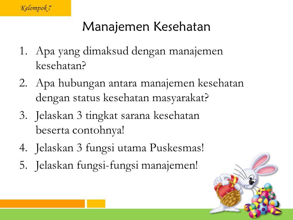 Kelompok 7 Manajemen Kesehatan 1.Apa yang dimaksud dengan manajemen kesehatan.