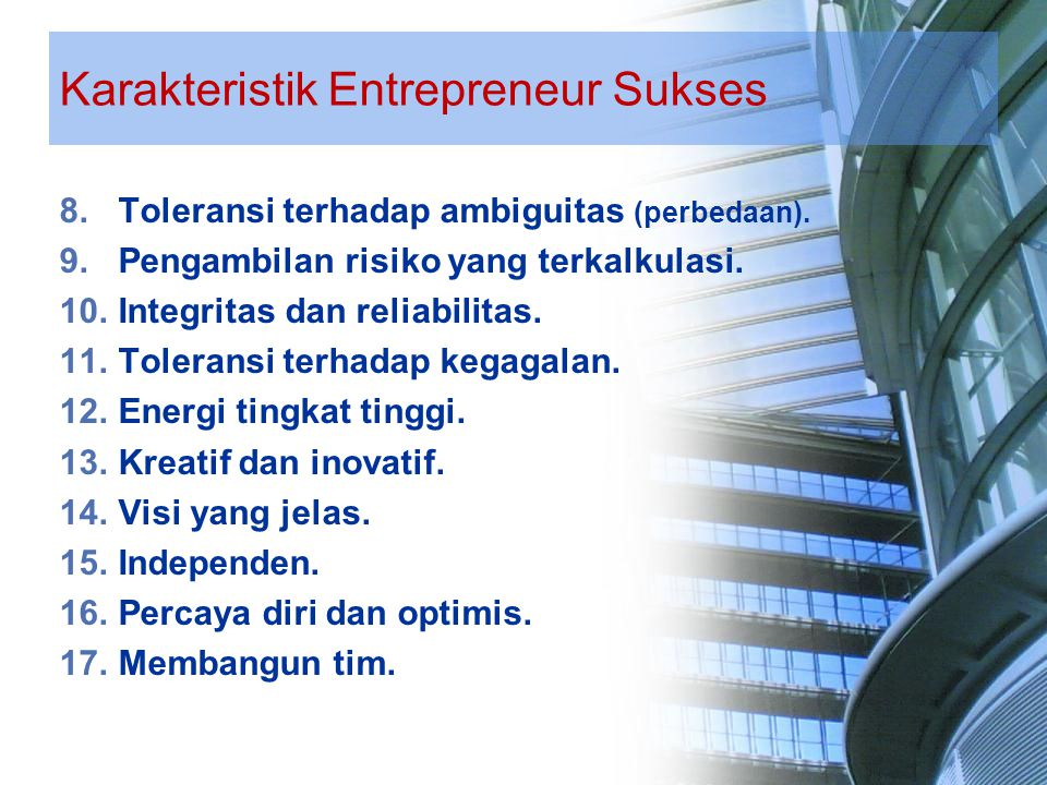 Karakteristik Entrepreneur Sukses 8.Toleransi terhadap ambiguitas (perbedaan). 9.Pengambilan risiko yang terkalkulasi. 10.Integritas dan reliabilitas.
