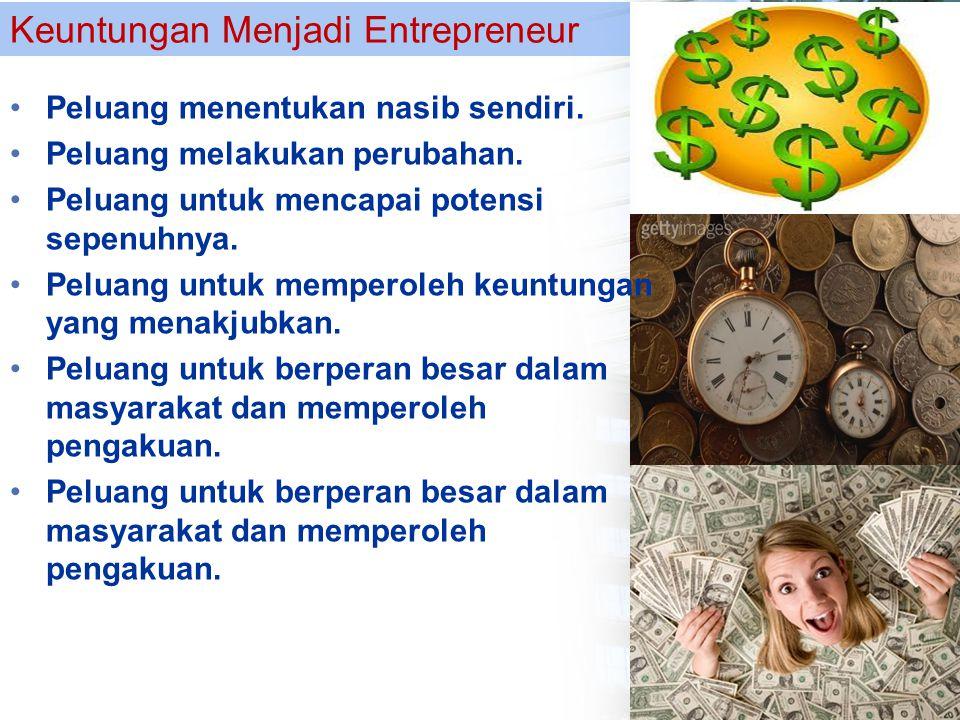 Keuntungan Menjadi Entrepreneur Peluang menentukan nasib sendiri. Peluang melakukan perubahan. Peluang untuk mencapai potensi sepenuhnya. Peluang untu