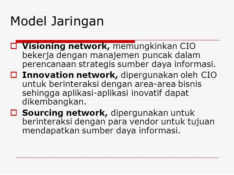 Model Jaringan  Visioning network, memungkinkan CIO bekerja dengan manajemen puncak dalam perencanaan strategis sumber daya informasi.  Innovation n