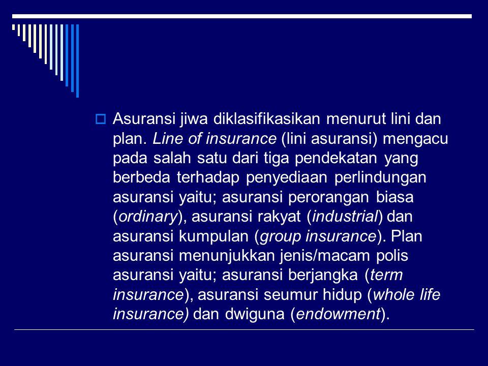  Asuransi jiwa diklasifikasikan menurut lini dan plan.