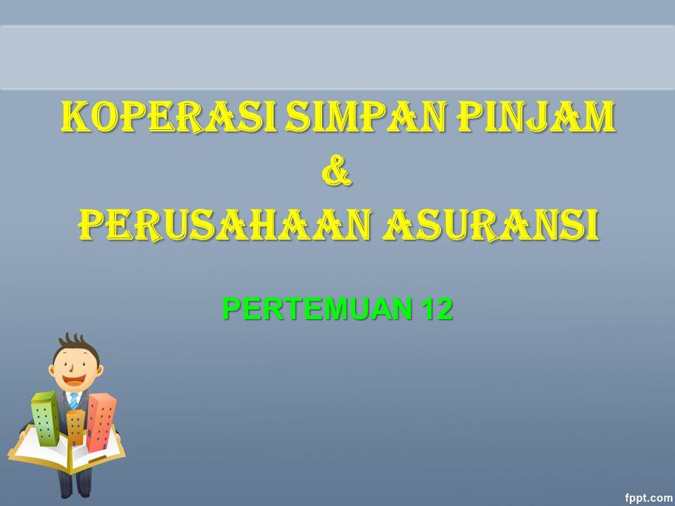 KOPERASI SIMPAN PINJAM & PERUSAHAAN ASURANSI PERTEMUAN 12