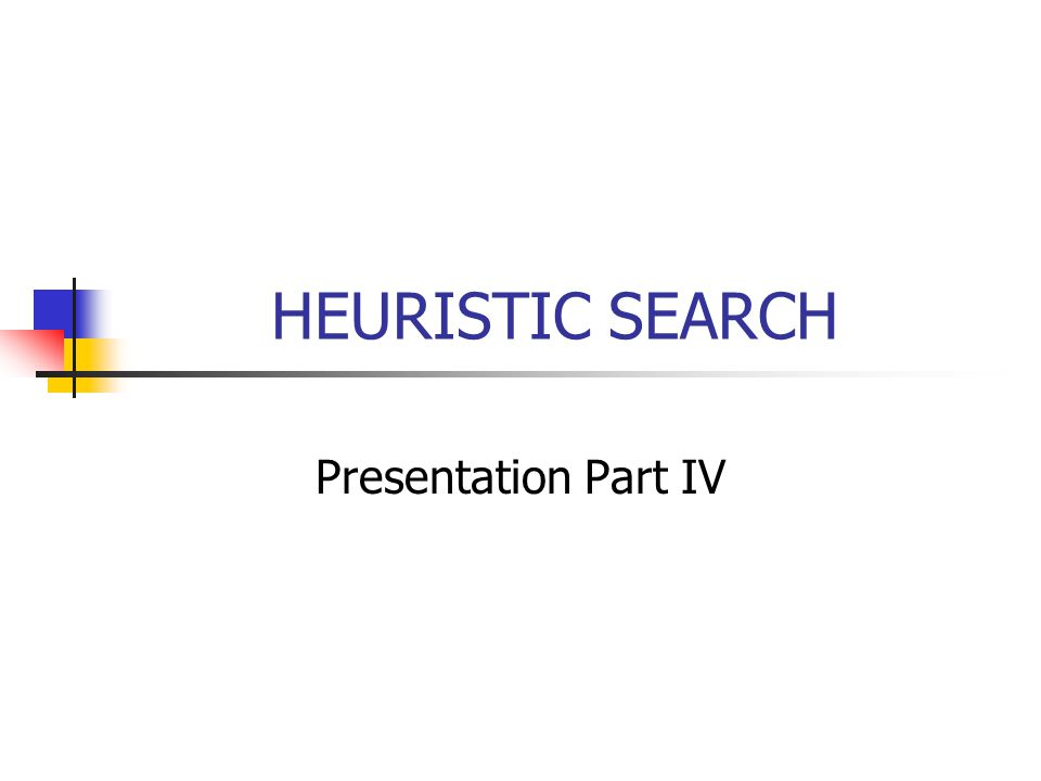 HEURISTIC SEARCH Presentation Part IV