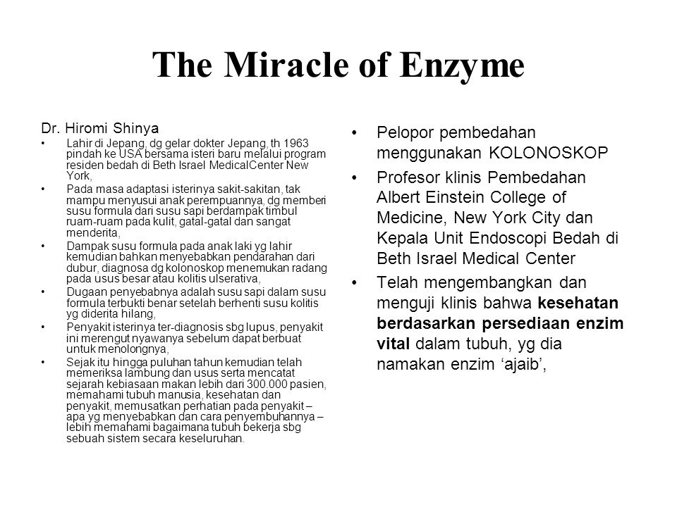 The Miracle of Enzyme Dr. Hiromi Shinya Lahir di Jepang, dg gelar dokter Jepang, th 1963 pindah ke USA bersama isteri baru melalui program residen bed