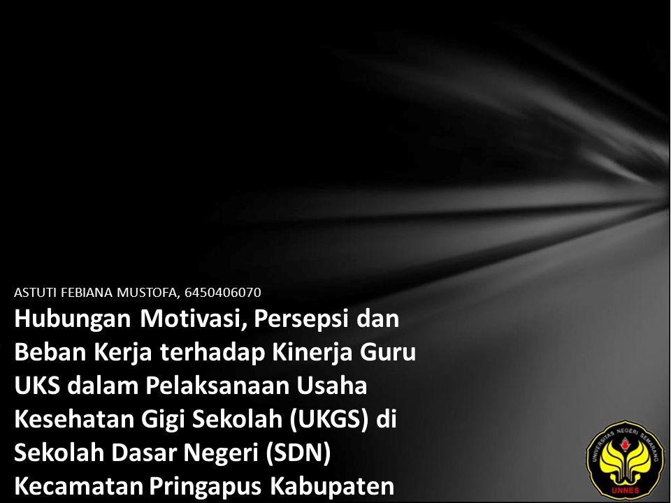 ASTUTI FEBIANA MUSTOFA, 6450406070 Hubungan Motivasi, Persepsi dan Beban Kerja terhadap Kinerja Guru UKS dalam Pelaksanaan Usaha Kesehatan Gigi Sekolah (UKGS) di Sekolah Dasar Negeri (SDN) Kecamatan Pringapus Kabupaten Semarang Tahun 2010