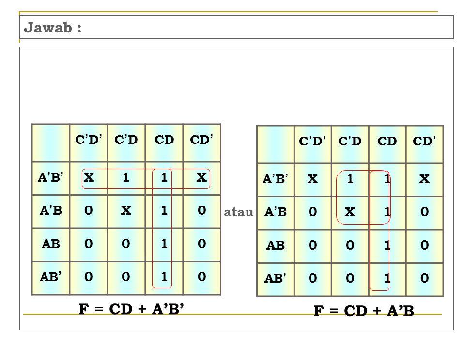 Jawab : C'D'C'D' C'DC'D CD CD ' A'B'A'B' X11X A'BA'B 0X10 AB0010 AB ' 0010 C'D'C'D' C'DC'D CD CD ' A'B'A'B' X11X A'BA'B 0X10 AB0010 AB ' 0010 F = CD +