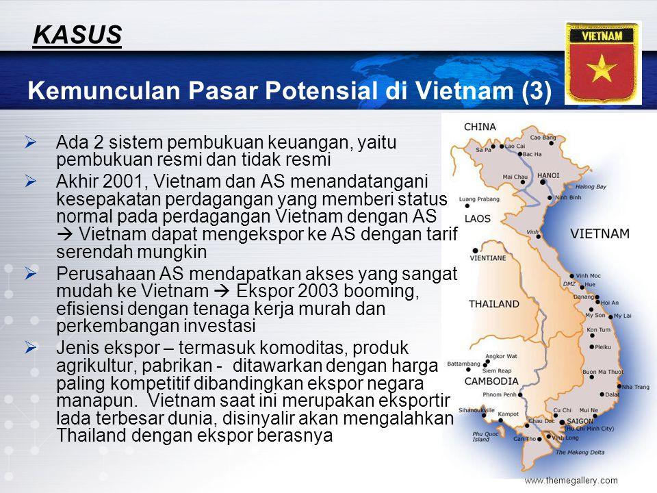 www.themegallery.com Kemunculan Pasar Potensial di Vietnam (3) KASUS  Ada 2 sistem pembukuan keuangan, yaitu pembukuan resmi dan tidak resmi  Akhir