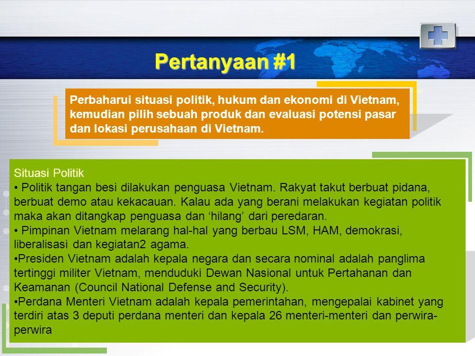 Pertanyaan #1 Perbaharui situasi politik, hukum dan ekonomi di Vietnam, kemudian pilih sebuah produk dan evaluasi potensi pasar dan lokasi perusahaan