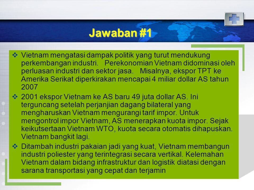 Jawaban #1  Vietnam mengatasi dampak politik yang turut mendukung perkembangan industri. Perekonomian Vietnam didominasi oleh perluasan industri dan