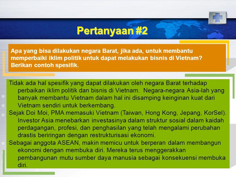 Pertanyaan #2 Apa yang bisa dilakukan negara Barat, jika ada, untuk membantu memperbaiki iklim politik untuk dapat melakukan bisnis di Vietnam? Berika