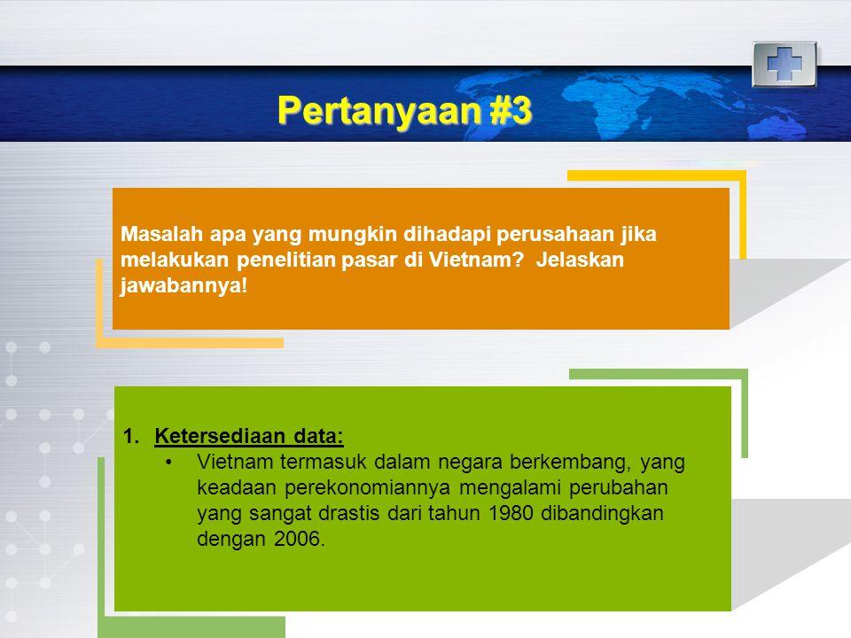 Pertanyaan #3 Masalah apa yang mungkin dihadapi perusahaan jika melakukan penelitian pasar di Vietnam? Jelaskan jawabannya! 1.Ketersediaan data: Vietn