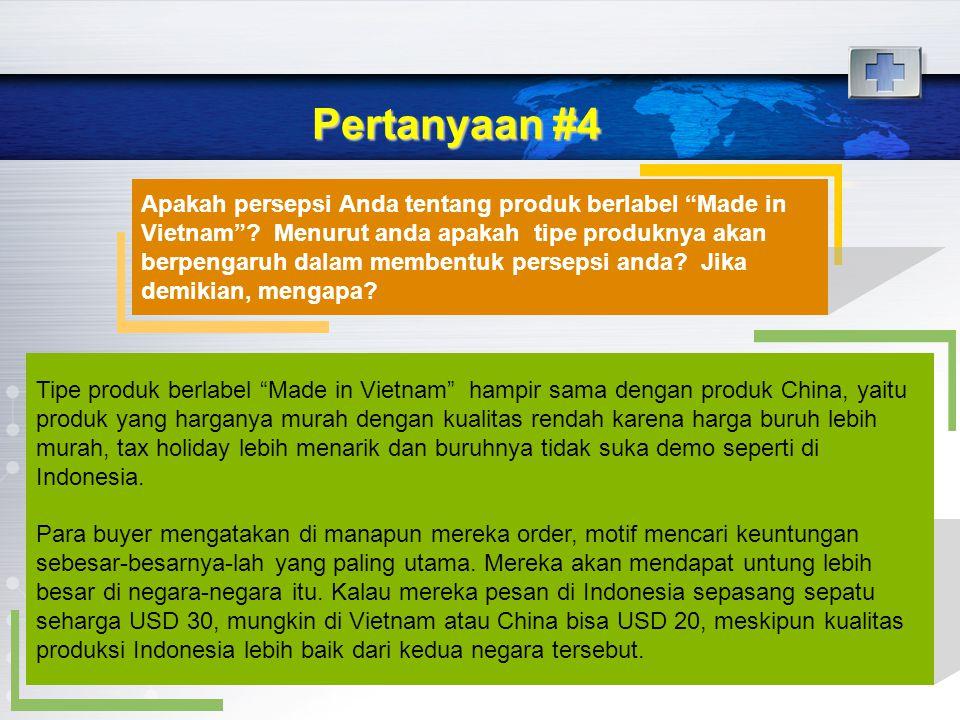 """Pertanyaan #4 Apakah persepsi Anda tentang produk berlabel """"Made in Vietnam""""? Menurut anda apakah tipe produknya akan berpengaruh dalam membentuk pers"""