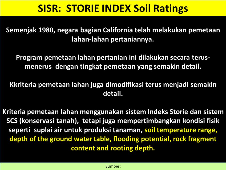 Index Storie yang diaplikasikan dalam Model NASIS Factor A Soil profile group (see figure 2 and table 1) Landform Mulai Factor B Surface texture Groups I-III Soil Orders: Entisols, Vertisols, Aridisols, Alfisols, Mollisols, Ultisols, Inceptisols Groups VII-IX Soil depth: Fuzzy rule - more is better Soil orders not rated: Histosols, Gelisols, Spodosols, Oxisols, and Andisols Groups IV Soil with abrupt clay increase: Pale Groups V Soil with cemented layers: Petrocalcic Duripan Crisp limits for surface textural class scores (see table 2) Fuzzy rule - less is better for surface coarse fragments (see figure 3) X X Fans, terraces, and flood plains Uplands Scores determined by effective soil depth using fuzzy rule