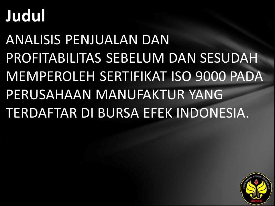 Judul ANALISIS PENJUALAN DAN PROFITABILITAS SEBELUM DAN SESUDAH MEMPEROLEH SERTIFIKAT ISO 9000 PADA PERUSAHAAN MANUFAKTUR YANG TERDAFTAR DI BURSA EFEK INDONESIA.