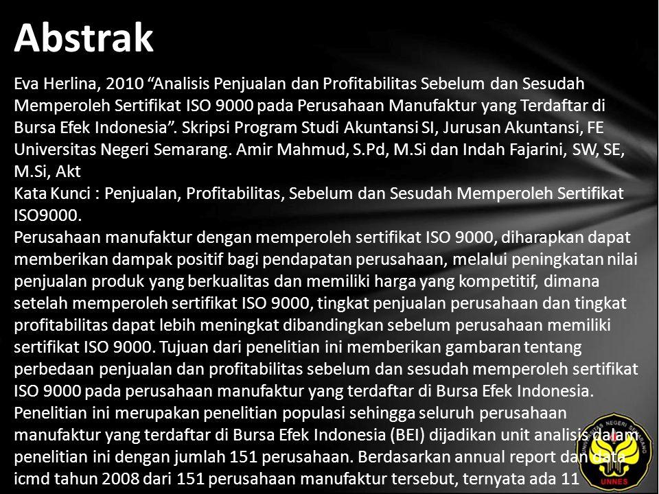 Abstrak Eva Herlina, 2010 Analisis Penjualan dan Profitabilitas Sebelum dan Sesudah Memperoleh Sertifikat ISO 9000 pada Perusahaan Manufaktur yang Terdaftar di Bursa Efek Indonesia .