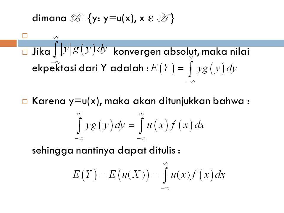 dimana B= {y: y=u(x), x ε A }   Jika konvergen absolut, maka nilai ekpektasi dari Y adalah :  Karena y=u(x), maka akan ditunjukkan bahwa : sehingga