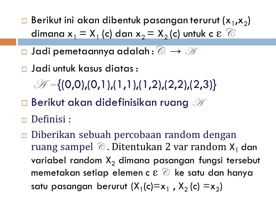  Berikut ini akan dibentuk pasangan terurut (x 1,x 2 ) dimana x 1 = X 1 (c) dan x 2 = X 2 (c) untuk c ε C  Jadi pemetaannya adalah : C → A  Jadi un