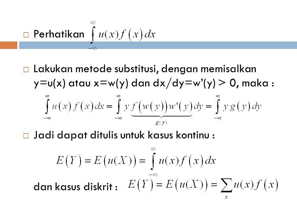  Perhatikan  Lakukan metode substitusi, dengan memisalkan y=u(x) atau x=w(y) dan dx/dy=w'(y) > 0, maka :  Jadi dapat ditulis untuk kasus kontinu :