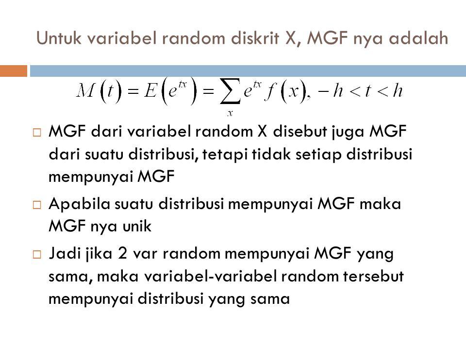  Karena suatu distribusi yang mempunyai MGF M(t) ditentukan secara lengkap oleh M(t), maka dapat ditentukan beberapa sifat distribusi secara langsung dari M(t)  Maksudnya : Keberadaan M(t) untuk –h<t<h, menyebabkan turunan-turunannya ada di t=0  Jadi jika : maka :