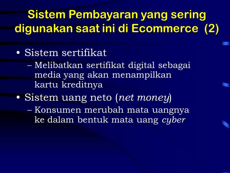 Sistem sertifikat –Melibatkan sertifikat digital sebagai media yang akan menampilkan kartu kreditnya Sistem uang neto ( net money ) –Konsumen merubah mata uangnya ke dalam bentuk mata uang cyber Sistem Pembayaran yang sering digunakan saat ini di Ecommerce (2)