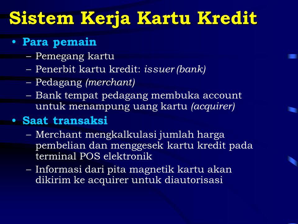Sistem Kerja Kartu Kredit Para pemain –Pemegang kartu –Penerbit kartu kredit: issuer (bank) –Pedagang (merchant) –Bank tempat pedagang membuka account