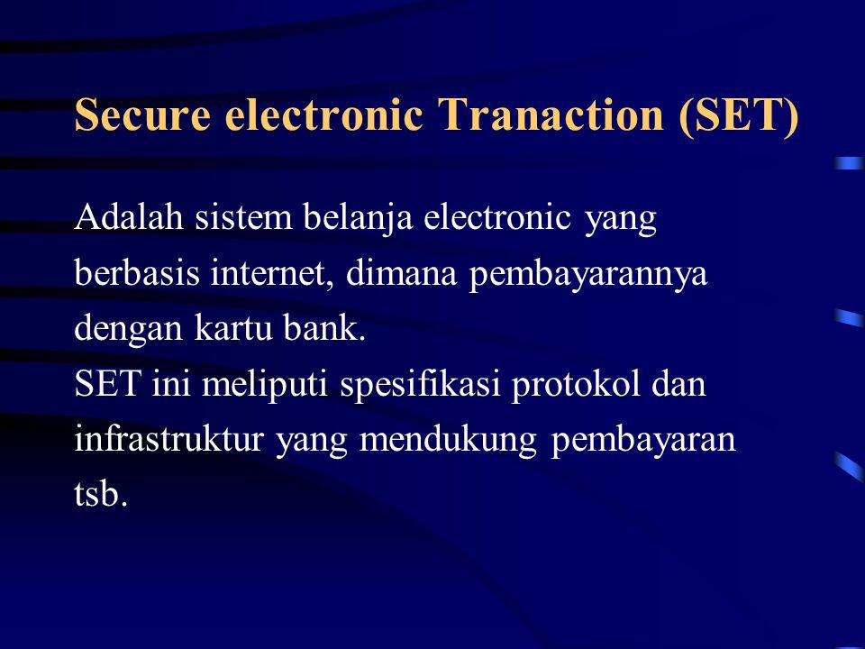 Secure electronic Tranaction (SET) Adalah sistem belanja electronic yang berbasis internet, dimana pembayarannya dengan kartu bank. SET ini meliputi s