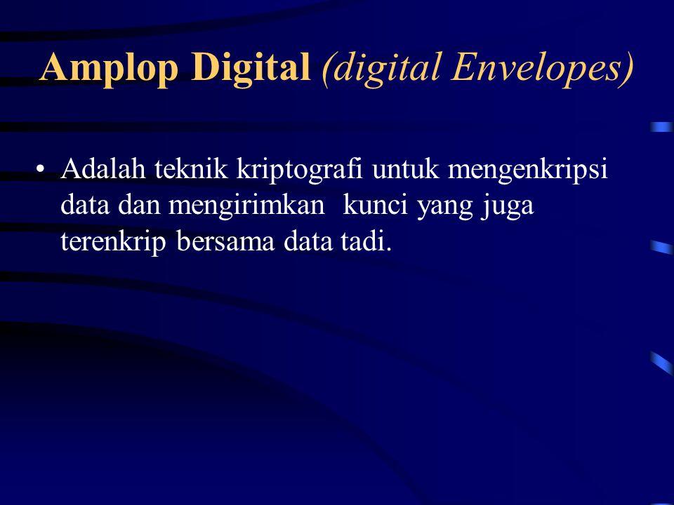 Amplop Digital (digital Envelopes) Adalah teknik kriptografi untuk mengenkripsi data dan mengirimkan kunci yang juga terenkrip bersama data tadi.