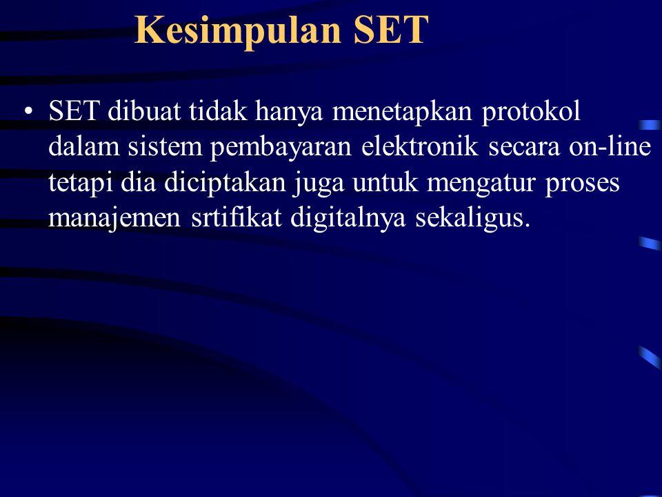 Kesimpulan SET SET dibuat tidak hanya menetapkan protokol dalam sistem pembayaran elektronik secara on-line tetapi dia diciptakan juga untuk mengatur