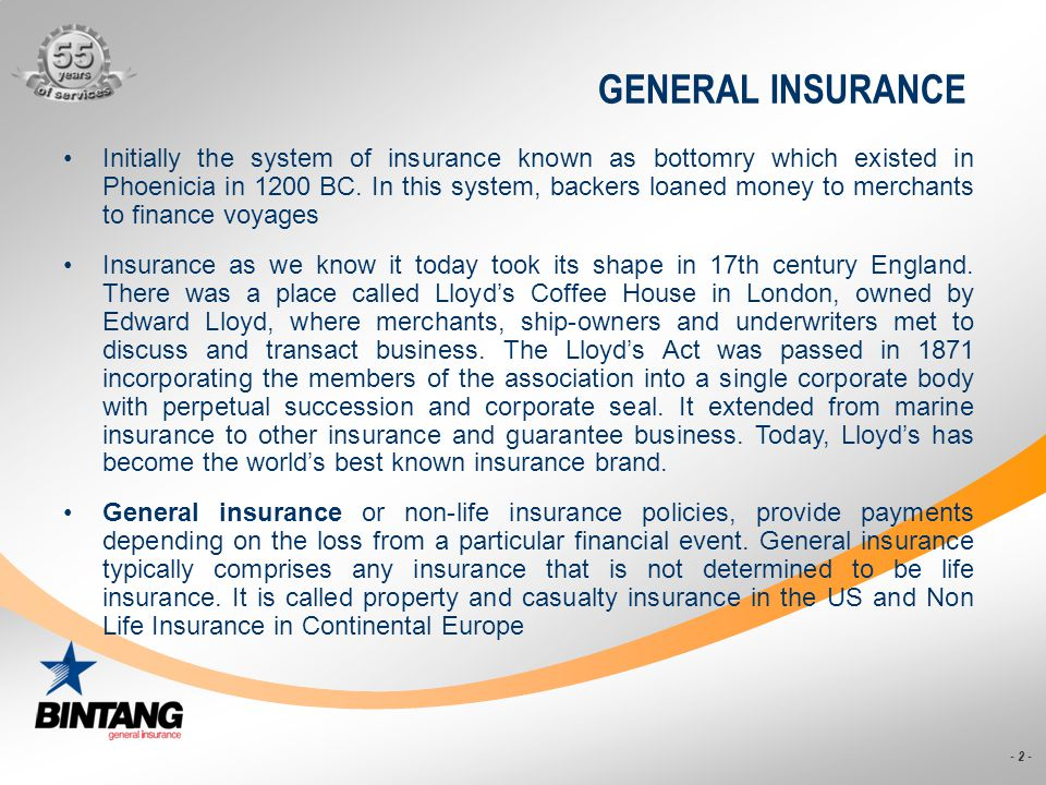 - 2 - GENERAL INSURANCE Initially the system of insurance known as bottomry which existed in Phoenicia in 1200 BC. In this system, backers loaned mone