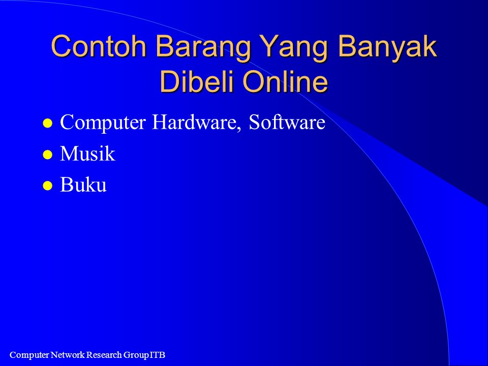 Computer Network Research Group ITB Contoh Barang Yang Banyak Dibeli Online l Computer Hardware, Software l Musik l Buku