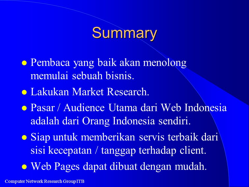 Computer Network Research Group ITB Summary l Pembaca yang baik akan menolong memulai sebuah bisnis. l Lakukan Market Research. l Pasar / Audience Uta