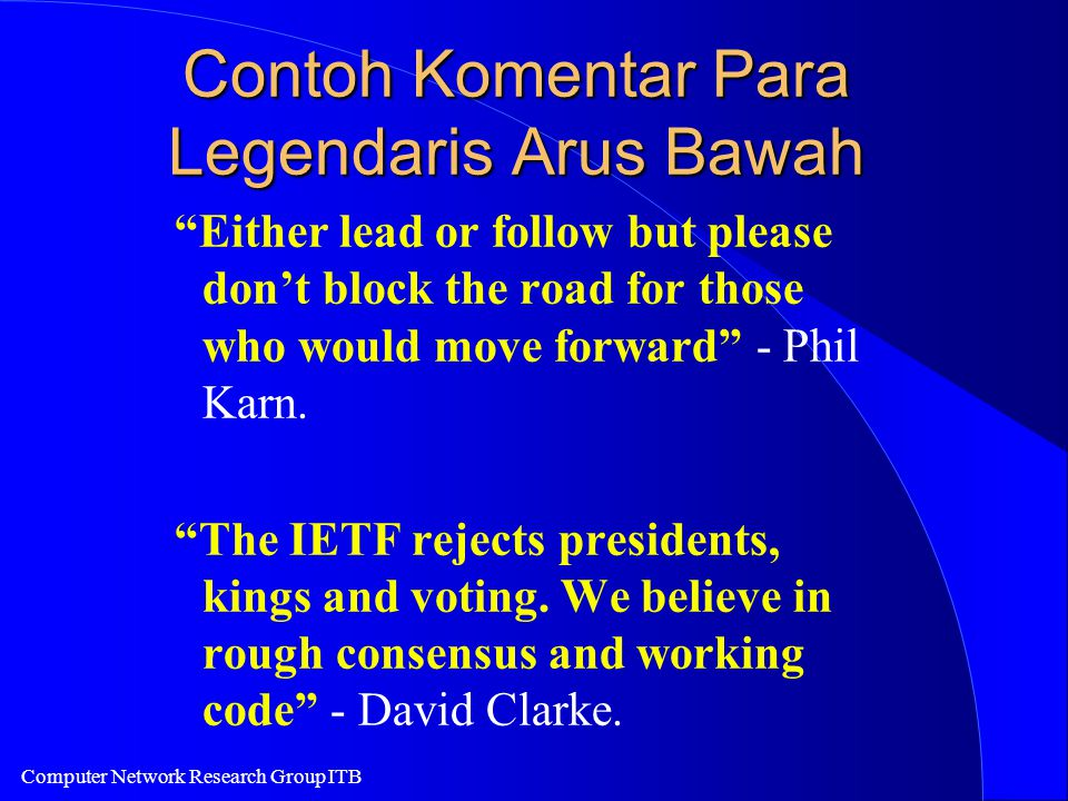 Computer Network Research Group ITB Contoh Komentar Para Legendaris Arus Bawah Either lead or follow but please don't block the road for those who would move forward - Phil Karn.