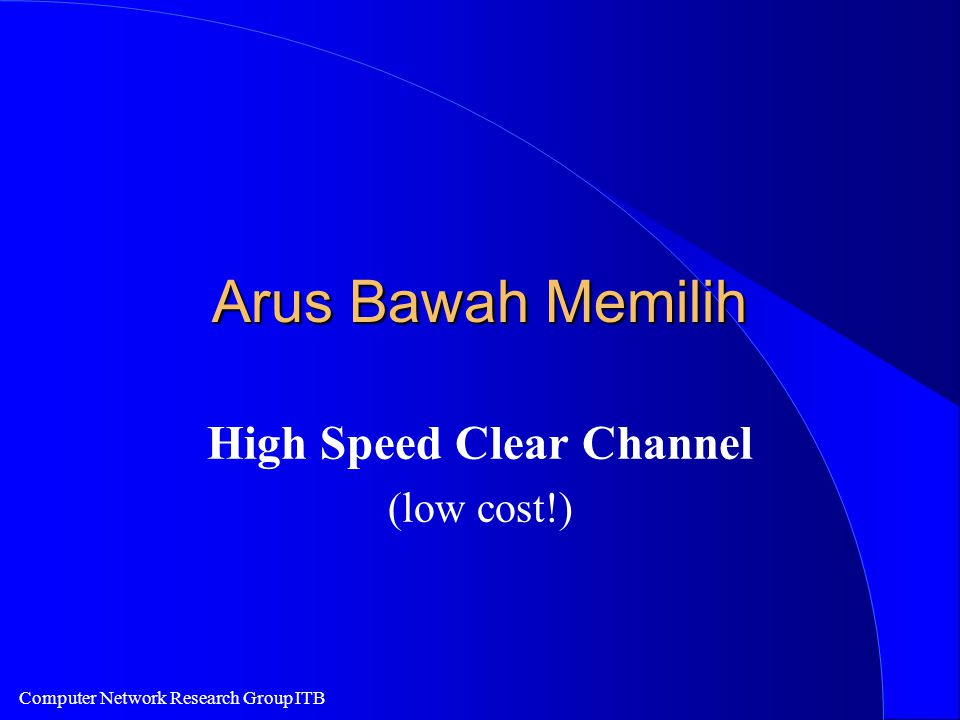 Computer Network Research Group ITB Arus Bawah Memilih High Speed Clear Channel (low cost!)
