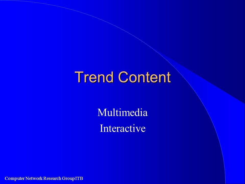 Computer Network Research Group ITB Trend Content Multimedia Interactive
