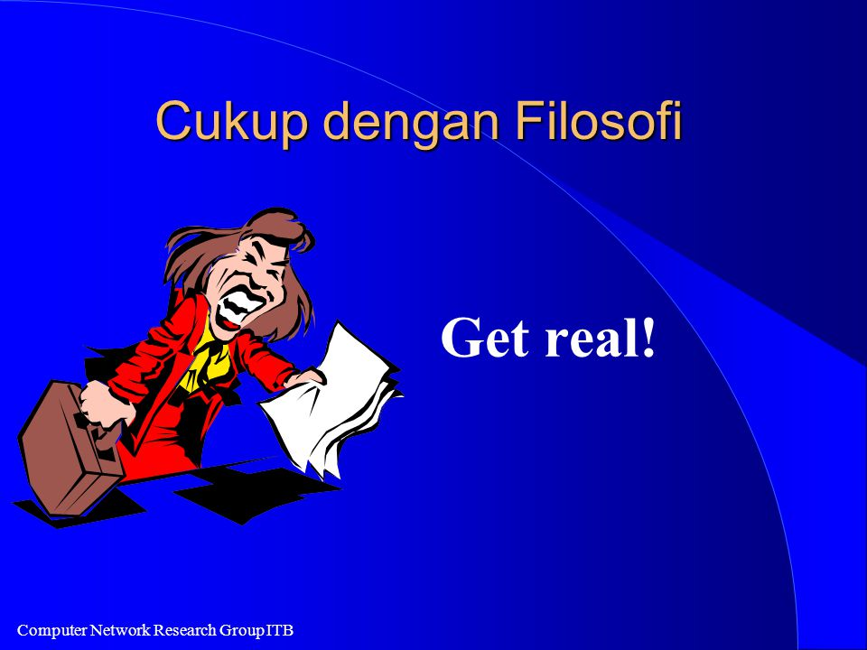 Computer Network Research Group ITB Cukup dengan Filosofi Get real!
