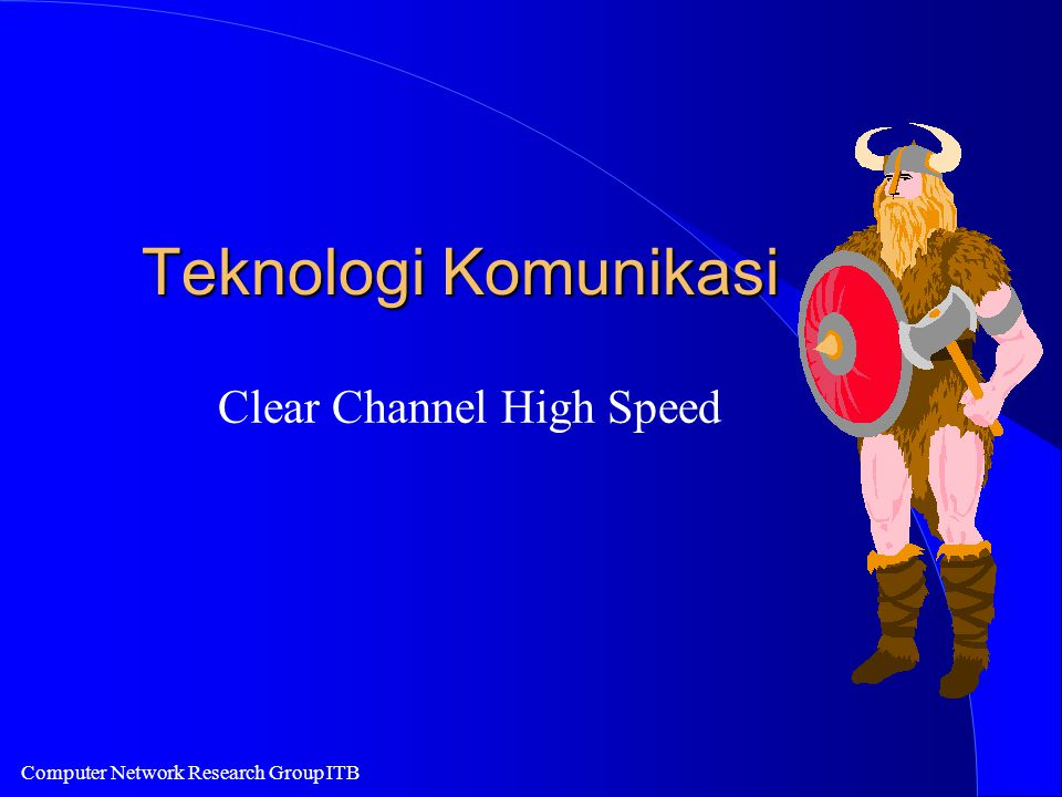 Computer Network Research Group ITB Teknologi Komunikasi Clear Channel High Speed