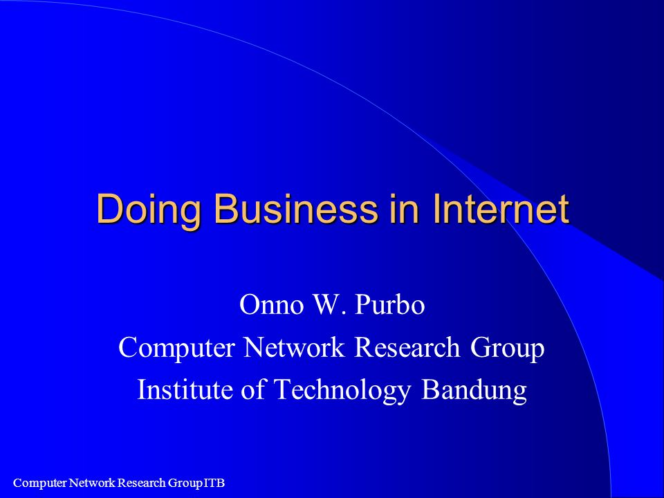 Computer Network Research Group ITB Doing Business in Internet Onno W.