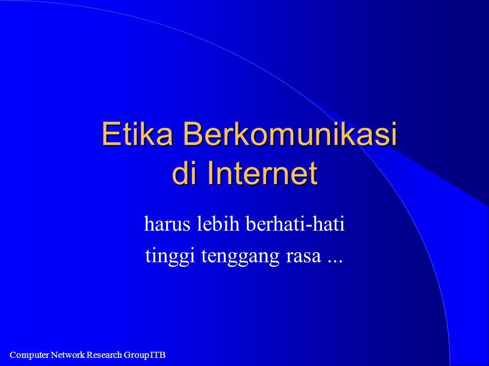 Computer Network Research Group ITB Etika Berkomunikasi di Internet Etika Berkomunikasi di Internet harus lebih berhati-hati tinggi tenggang rasa...