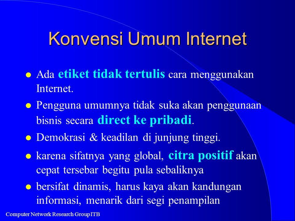 Computer Network Research Group ITB Konvensi Umum Internet l Ada etiket tidak tertulis cara menggunakan Internet. l Pengguna umumnya tidak suka akan p